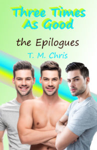 Picture shows three identical men in various stages of dress and text says Three Times As Good the Epilogues by T. M. Chris