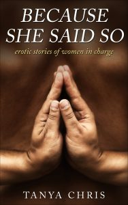 Cover for Because She Said So by Tanya Chris shows a man's hands in reverse prayer position behind his back