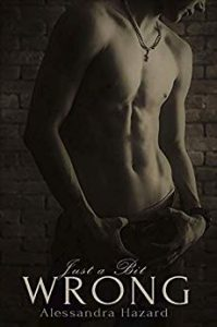 Cover for Just a Bit Wrong by Alessandra Hazard shows a lean bare-chested man against a brick wall