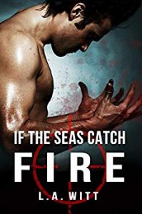 Cover for If the Seas Catch Fire by L. A. Witt shows a fan looking at bloodstained hands