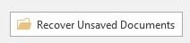 """Button says """"Recover Unsaved Documents"""" and is found at very bottom of the File, Open screen"""