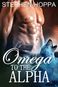 Cover for Omega to the Alpha by Stephen Hoppa shows a man with a gun in his belt and a wolf howling