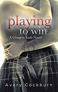 Cover for Playing to Win by Avery Cockburn features two bare chested men in kilts embracing