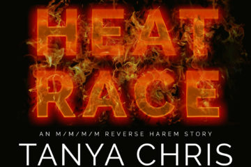 Text says Heat Race an M/M/M/M reverse harem story by Tanya Chris