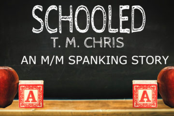 Text reads: Schooled by T. M. Chris An M/M Spanking Story. Image is of a black with the letter A and an apple in front of a chalkboard