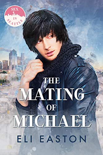 Cover for The Mating of Michael by Eli Easton shows a man with shaggy dark hair wearing a jacket and coat against a city backdrop.