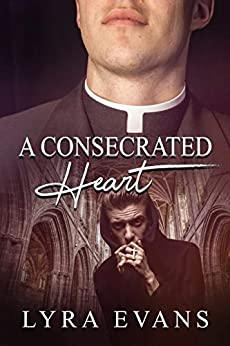 Cover for A Consecrated Heart by Lyra Evans shows a man in a collar on the top half and on the bottom half the interior of a cathedral with a different man clutching a rosary and kissing it but he looks furtive
