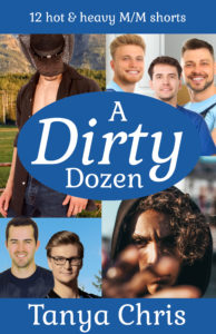 Cover for A Dirty Dozen by Tanya Chris shows a collection of pictures of men, some alone and some with other men. The subtitle reads 12 hot & heavy M/M shorts