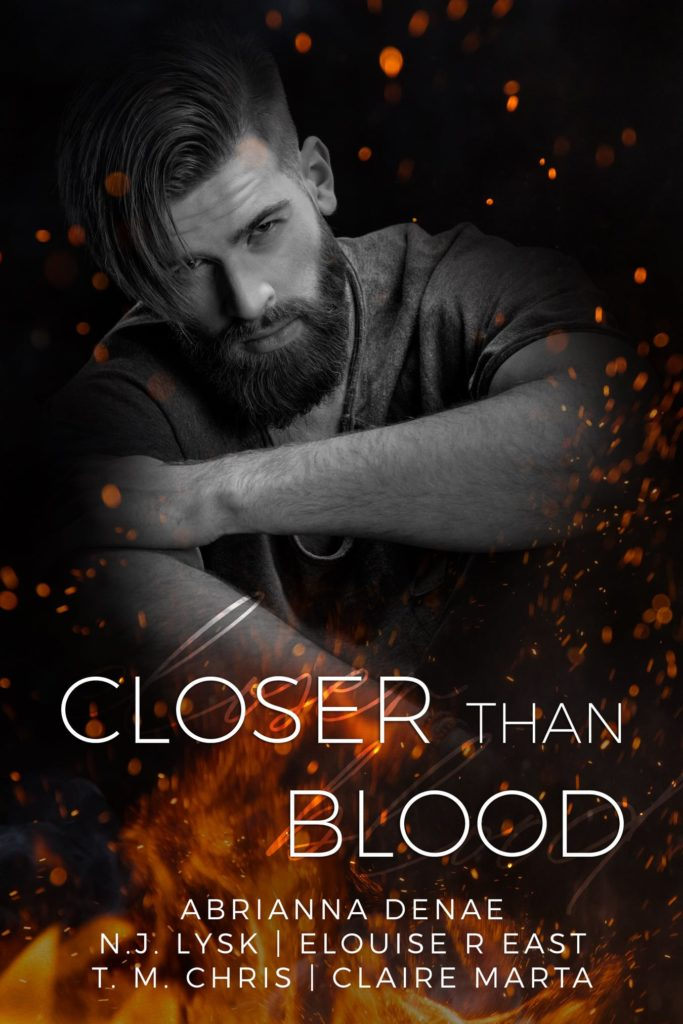 Cover Closer Than Blood shows a bearded man in black and white sitting with his arms crossed in front of a fire that sends sparks up. The authors listed are Abrianna Denae, N.J. Lysk, Claire Marta, Elouise R. East, T.M. Chris, and R. E. Morrison